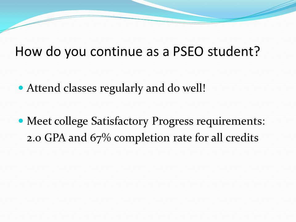 How do you continue as a PSEO student. Attend classes regularly and do well.