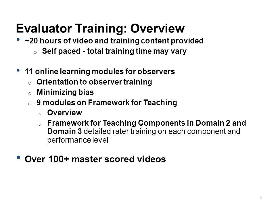 4 Evaluator Training: Overview ~20 hours of video and training content provided o Self paced - total training time may vary 11 online learning modules