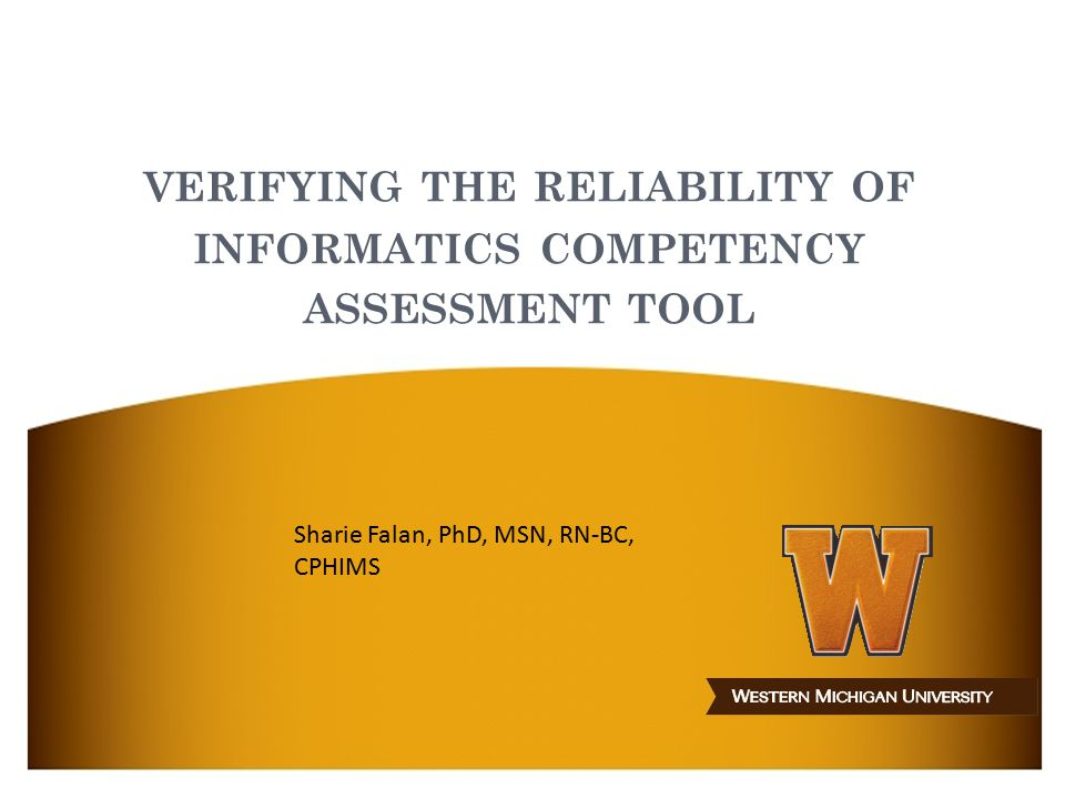 VERIFYING THE RELIABILITY OF INFORMATICS COMPETENCY ASSESSMENT TOOL Sharie Falan, PhD, MSN, RN-BC, CPHIMS