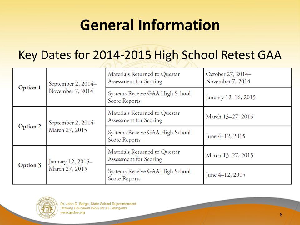 General Information Key Dates for 2014-2015 High School Retest GAA 6
