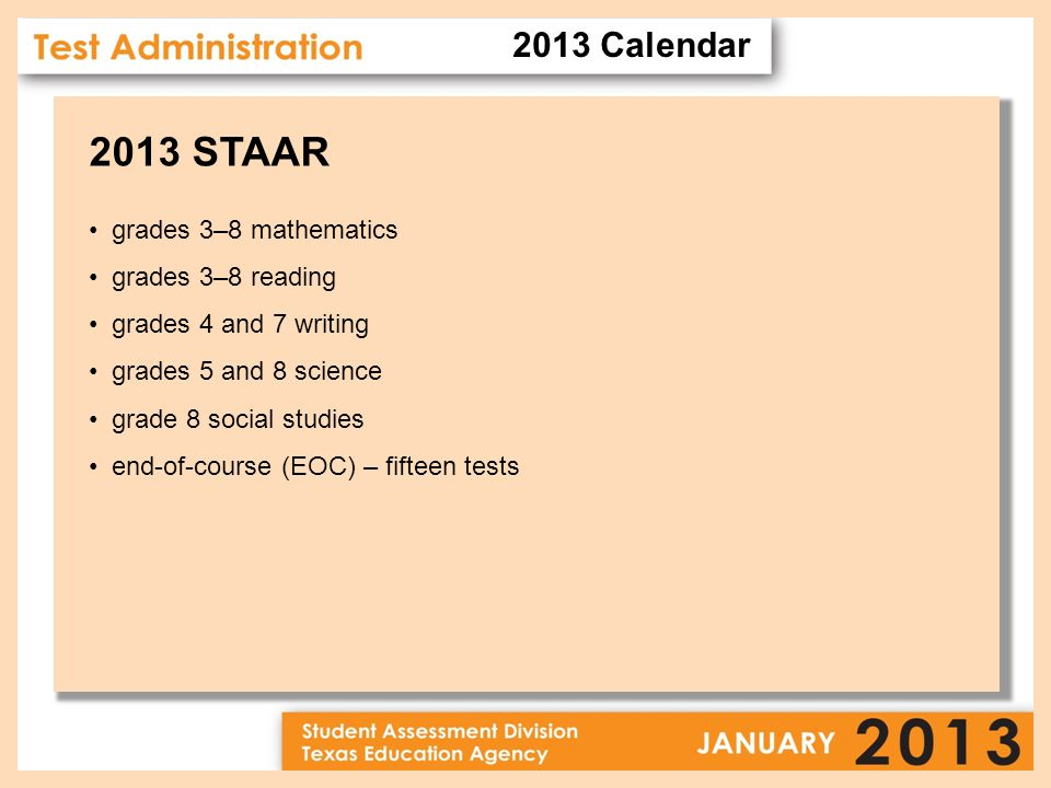2013 STAAR grades 3–8 mathematics grades 3–8 reading grades 4 and 7 writing grades 5 and 8 science grade 8 social studies end-of-course (EOC) – fifteen tests 2013 Calendar