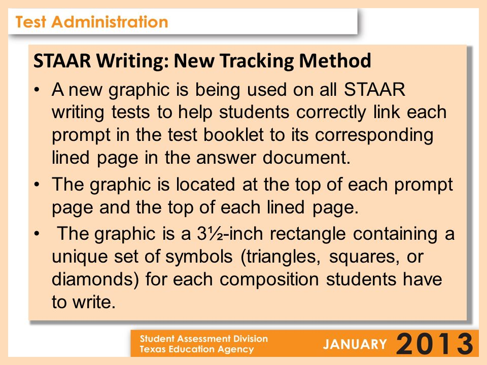 STAAR Writing: New Tracking Method A new graphic is being used on all STAAR writing tests to help students correctly link each prompt in the test booklet to its corresponding lined page in the answer document.