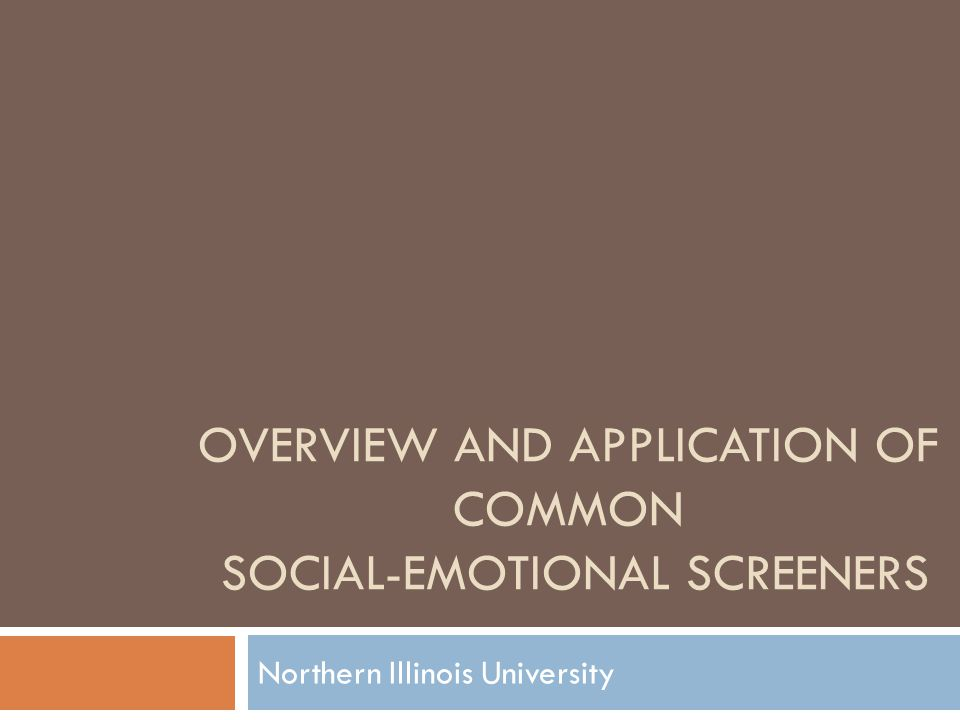 OVERVIEW AND APPLICATION OF COMMON SOCIAL-EMOTIONAL SCREENERS Northern Illinois University