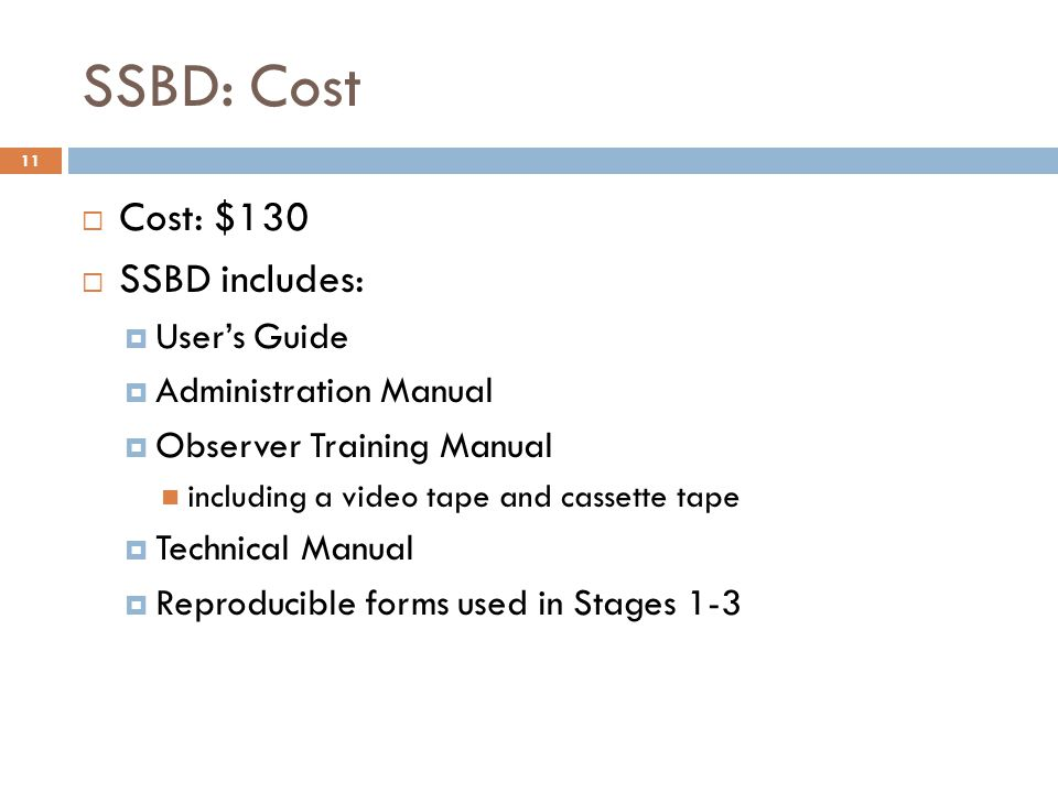 SSBD: Cost 11  Cost: $130  SSBD includes:  User's Guide  Administration Manual  Observer Training Manual including a video tape and cassette tape