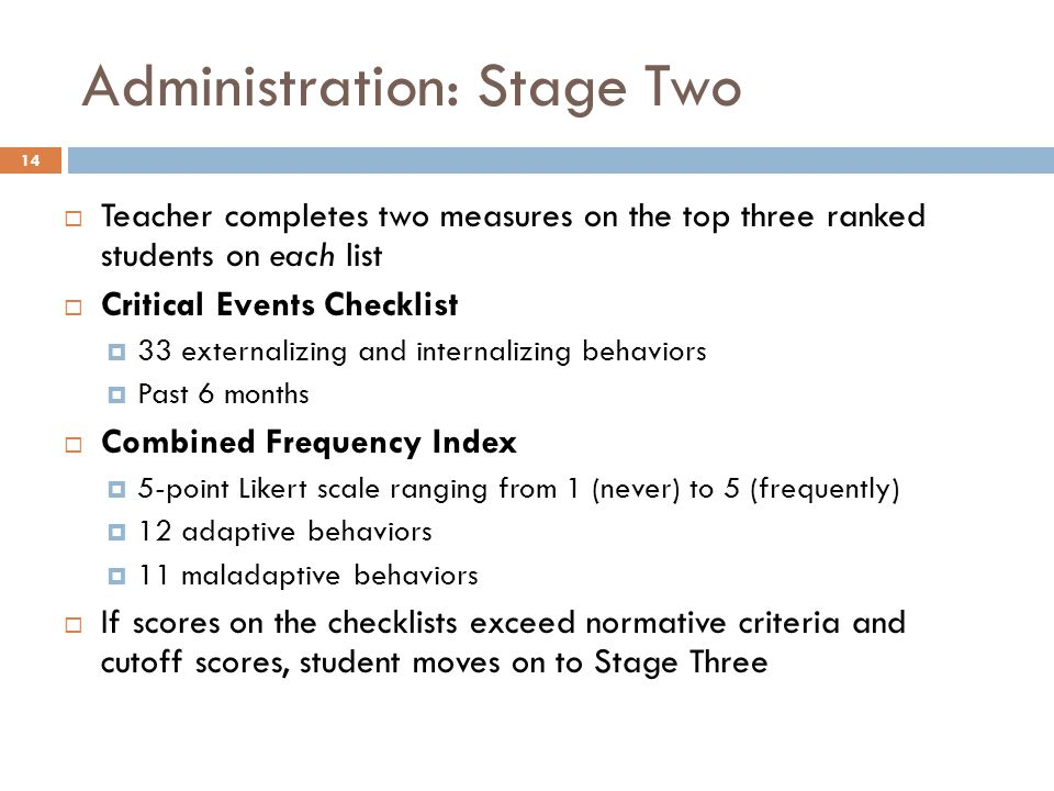 Administration: Stage Two 14  Teacher completes two measures on the top three ranked students on each list  Critical Events Checklist  33 externali