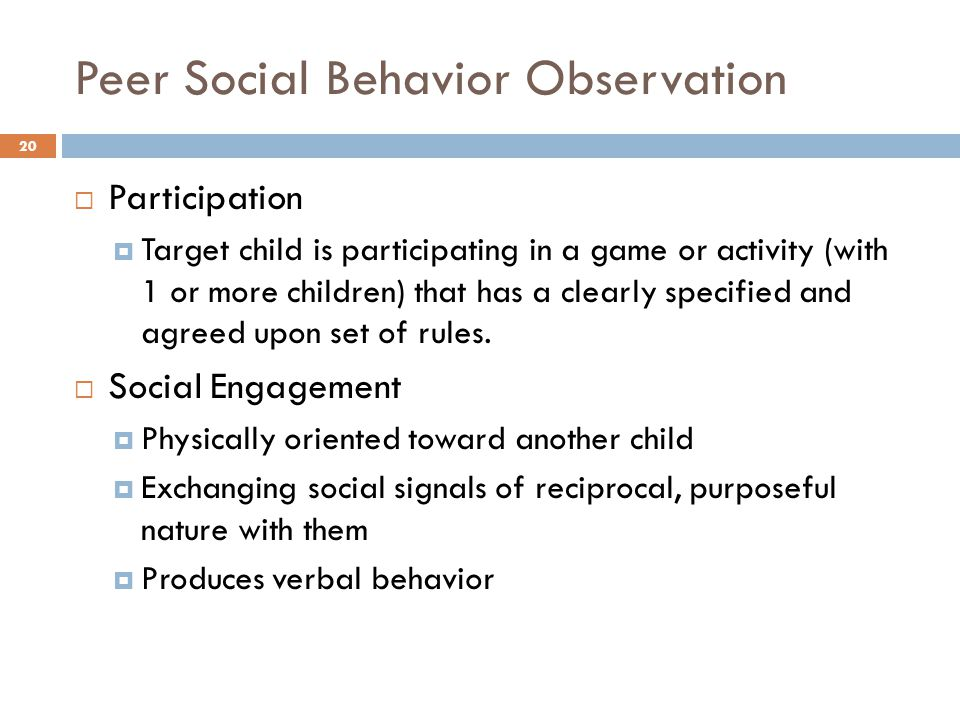 Peer Social Behavior Observation  Participation  Target child is participating in a game or activity (with 1 or more children) that has a clearly sp