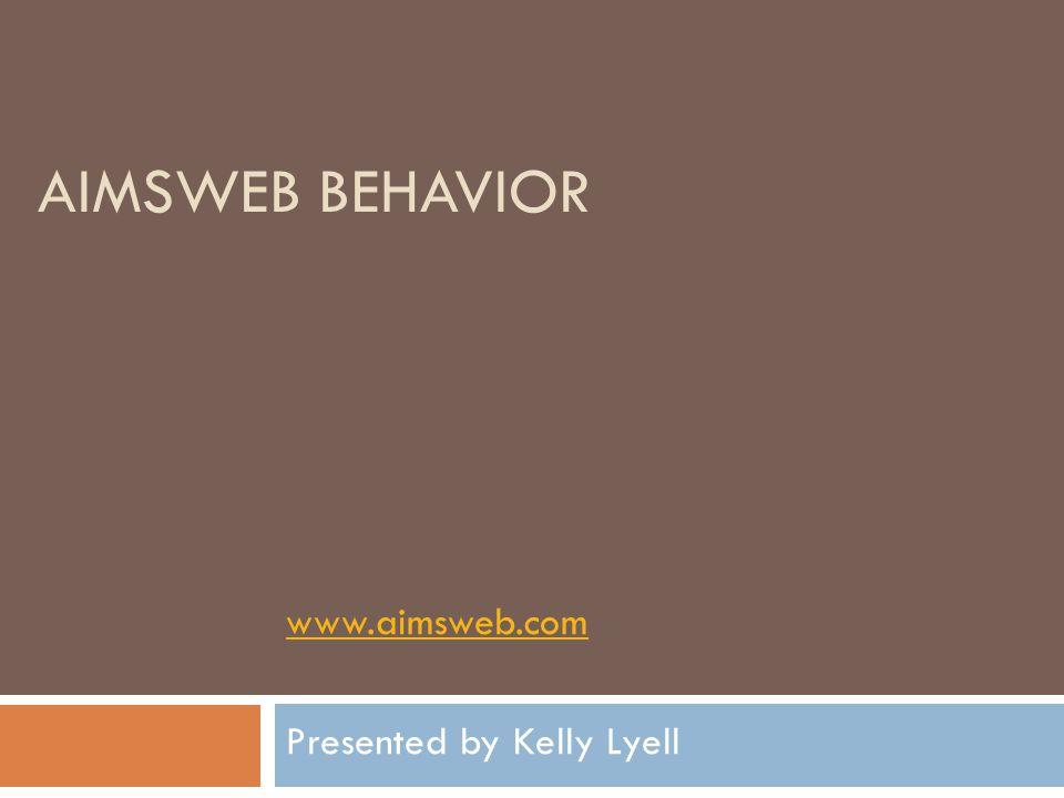 AIMSWEB BEHAVIOR www.aimsweb.com Presented by Kelly Lyell
