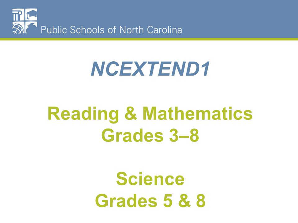 Testing Schedule, Materials Pick up, and Return for EXTEND1 Grades 3–8 Reading and Math; Science Grades 5 and 8 NC EXTEND1 May 7thEXTEND 1 Training May 11th Pick up EXTEND 1 materials (8 am-11 am or 1-4 pm) May 14-18 th Window NC EXTEND 1 Reading, Math and Science Tests May 21-30thNC EXTEND 1 Retest June 11th Traditional Return Test Materials (Sign up for a time) June 12th Year Round Return Test Materials (8-11am or 1-4pm)