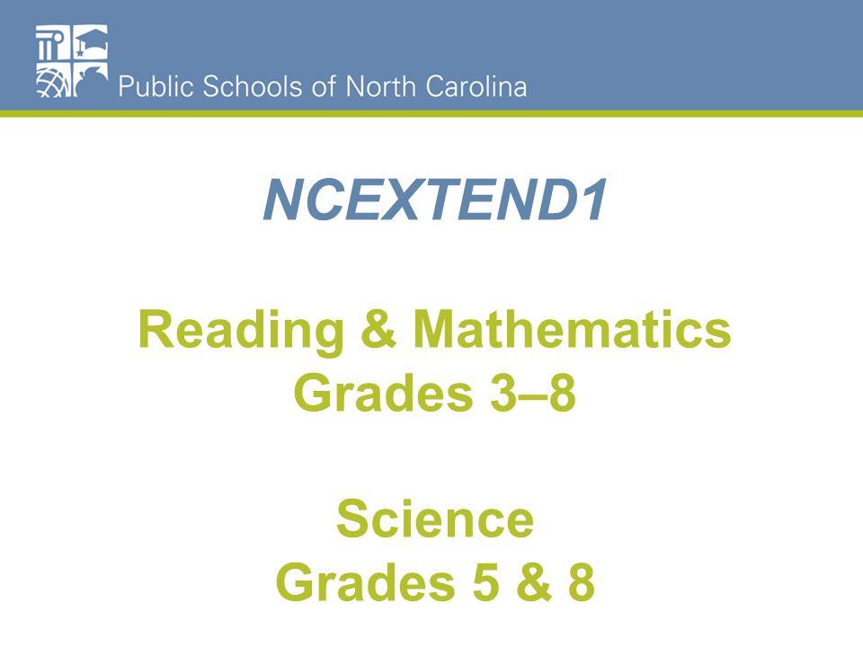 NCEXTEND1 Reading & Mathematics Grades 3–8 Science Grades 5 & 8