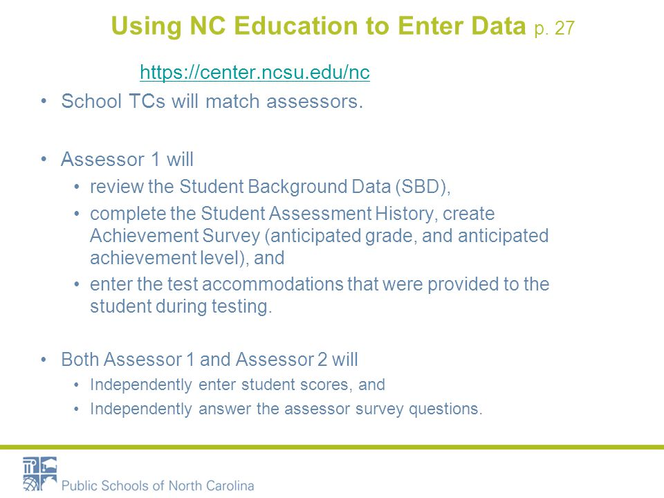 Using NC Education to Enter Data p. 27 https://center.ncsu.edu/nc School TCs will match assessors.