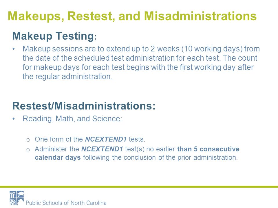 Makeup Testing : Makeup sessions are to extend up to 2 weeks (10 working days) from the date of the scheduled test administration for each test.