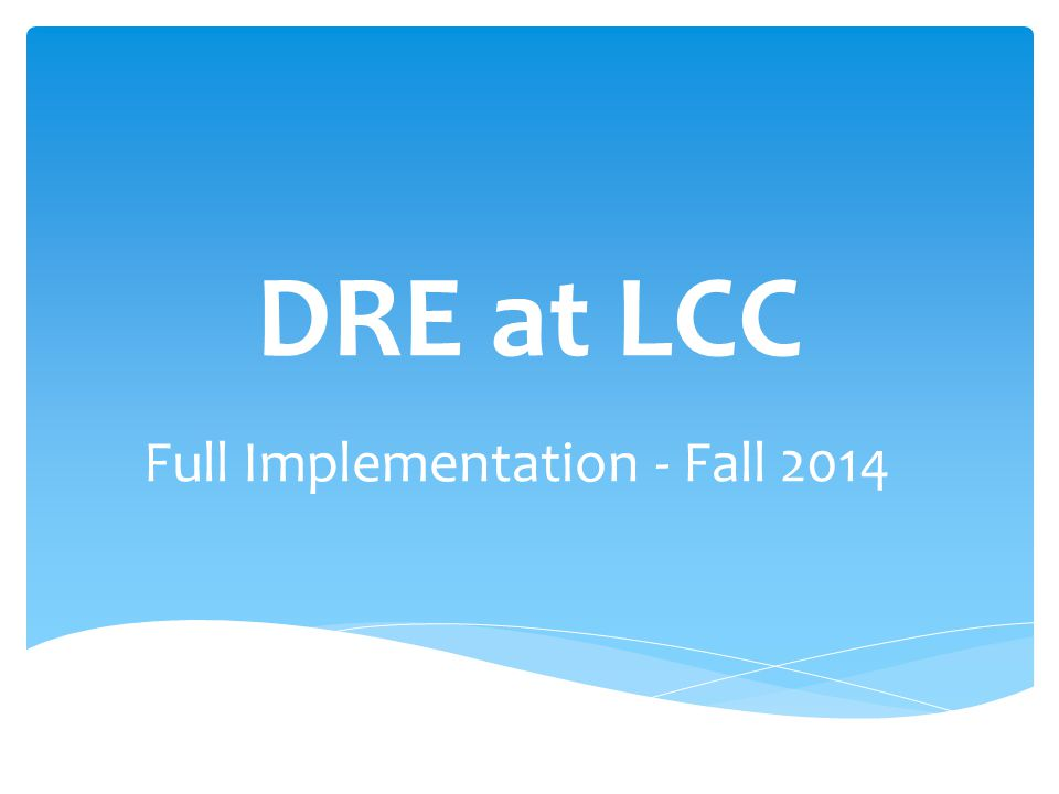 DRE at LCC Full Implementation - Fall 2014