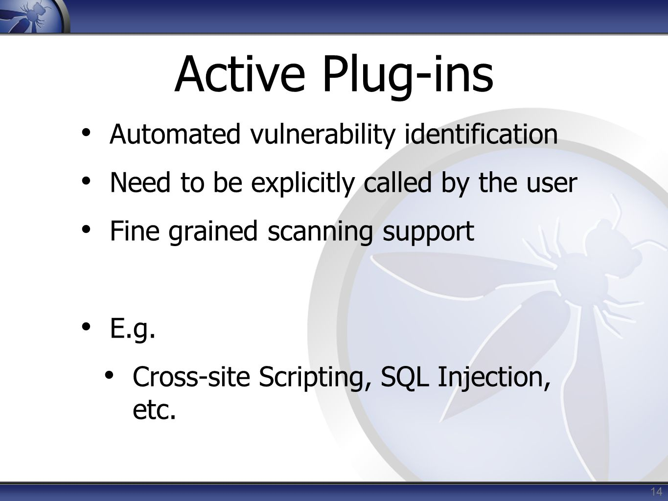 Active Plug-ins Automated vulnerability identification Need to be explicitly called by the user Fine grained scanning support E.g. Cross-site Scriptin