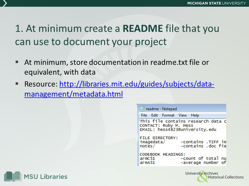 1. At minimum create a README file that you can use to document your project  At minimum, store documentation in readme.txt file or equivalent, with