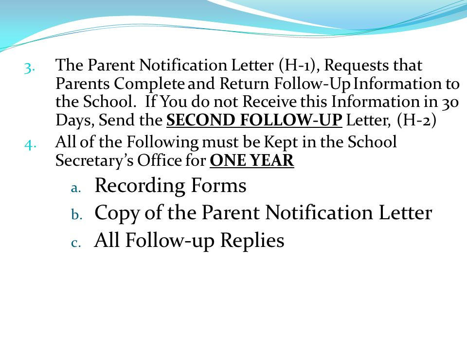 2. Parents of Students who Fail the SECOND Hearing Screening are notified using letter (H-1) on Local School Letterhead a. Send Failure Letters Throug