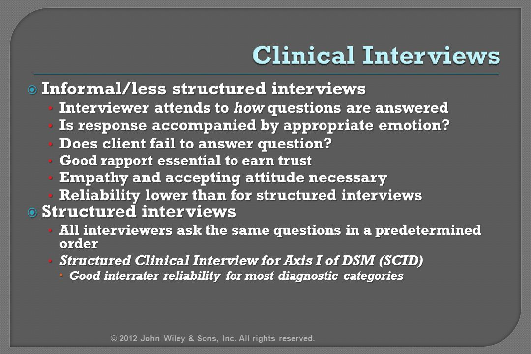  Informal/less structured interviews Interviewer attends to how questions are answered Interviewer attends to how questions are answered Is response