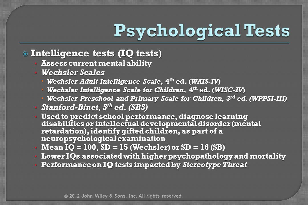  Intelligence tests (IQ tests) Assess current mental ability Assess current mental ability Wechsler Scales Wechsler Scales  Wechsler Adult Intellige