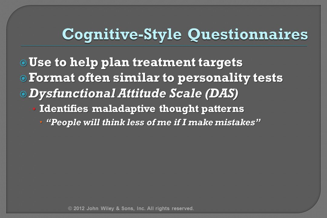  Use to help plan treatment targets  Format often similar to personality tests  Dysfunctional Attitude Scale (DAS) Identifies maladaptive thought p