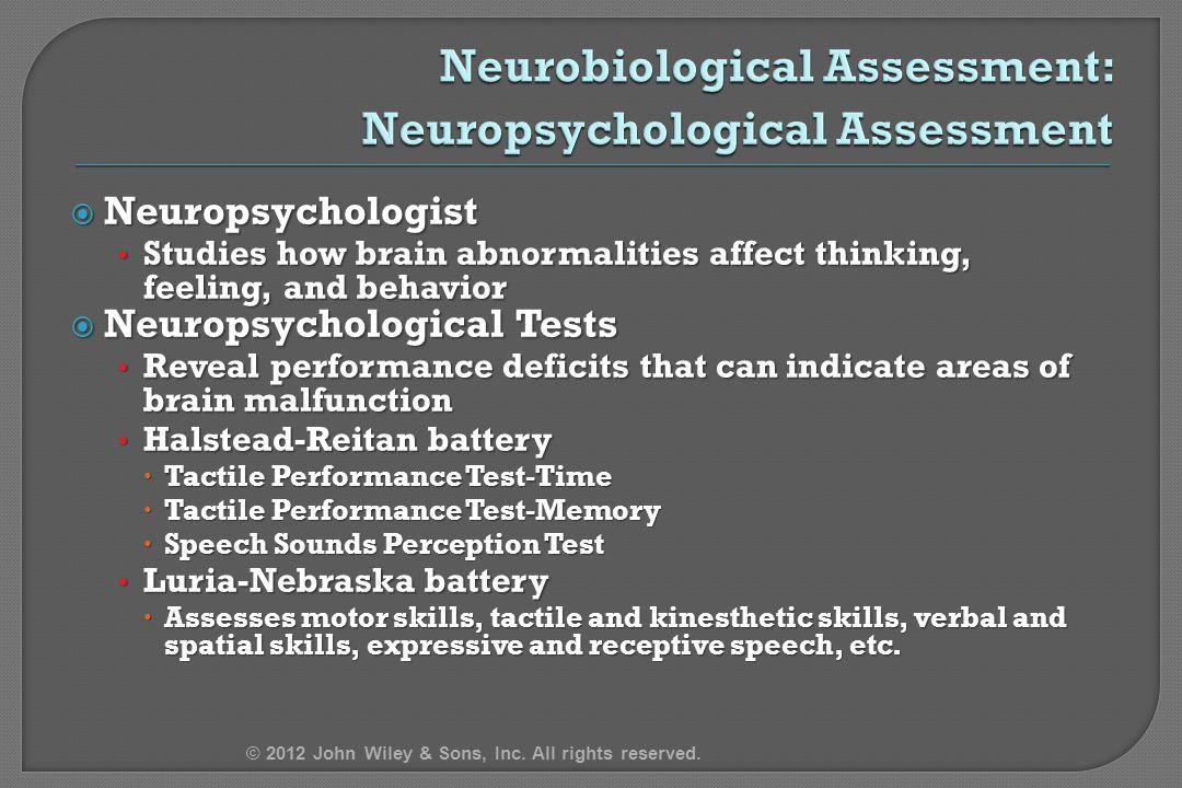  Neuropsychologist Studies how brain abnormalities affect thinking, feeling, and behavior Studies how brain abnormalities affect thinking, feeling, a