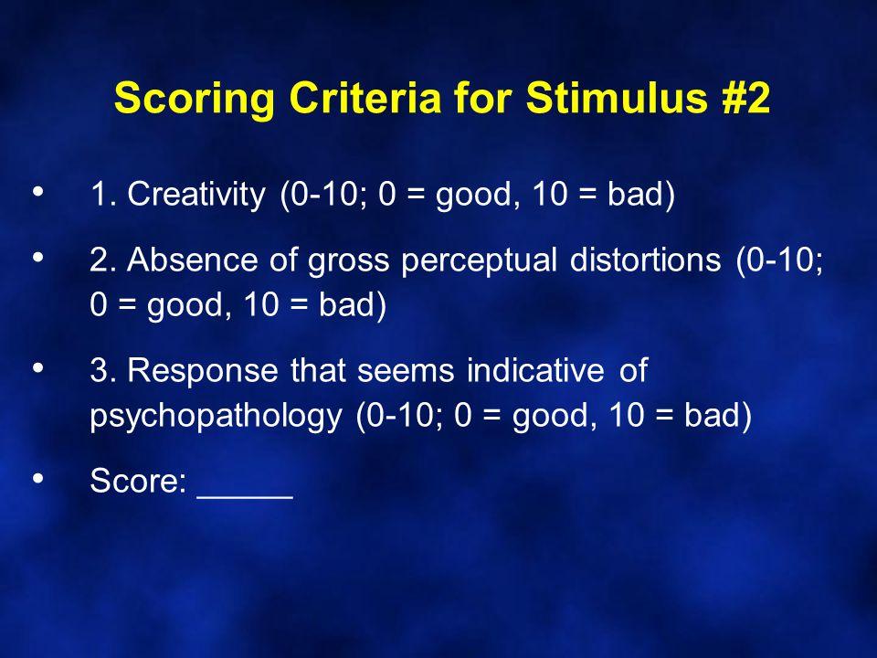 Scoring Criteria for Stimulus #2 1. Creativity (0-10; 0 = good, 10 = bad) 2.