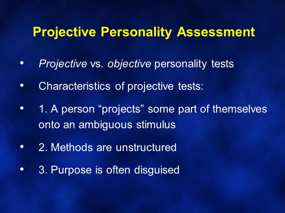 Projective Personality Assessment Projective vs.