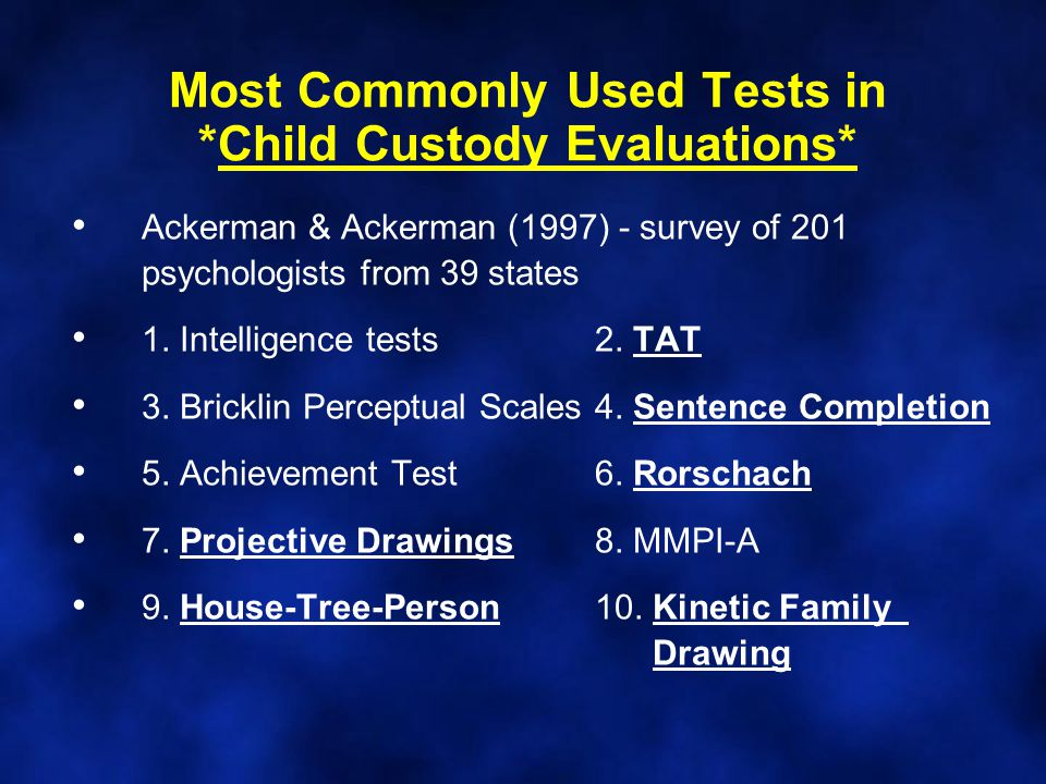 Most Commonly Used Tests in *Child Custody Evaluations* Ackerman & Ackerman (1997) - survey of 201 psychologists from 39 states 1.