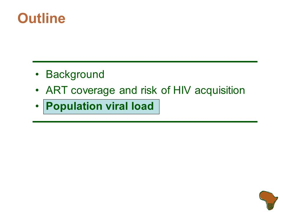 Outline Background ART coverage and risk of HIV acquisition Population viral load