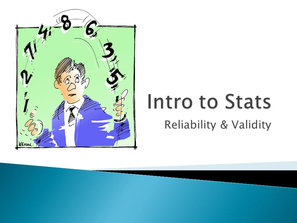  Limits all inferences that can be drawn from later tests  If reliable and valid scale, can have confidence in findings  If unreliable or invalid scale need to be very cautious