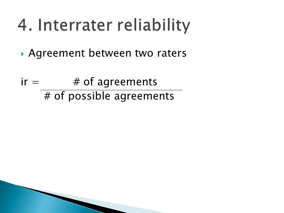  Agreement between two raters ir = # of agreements # of possible agreements
