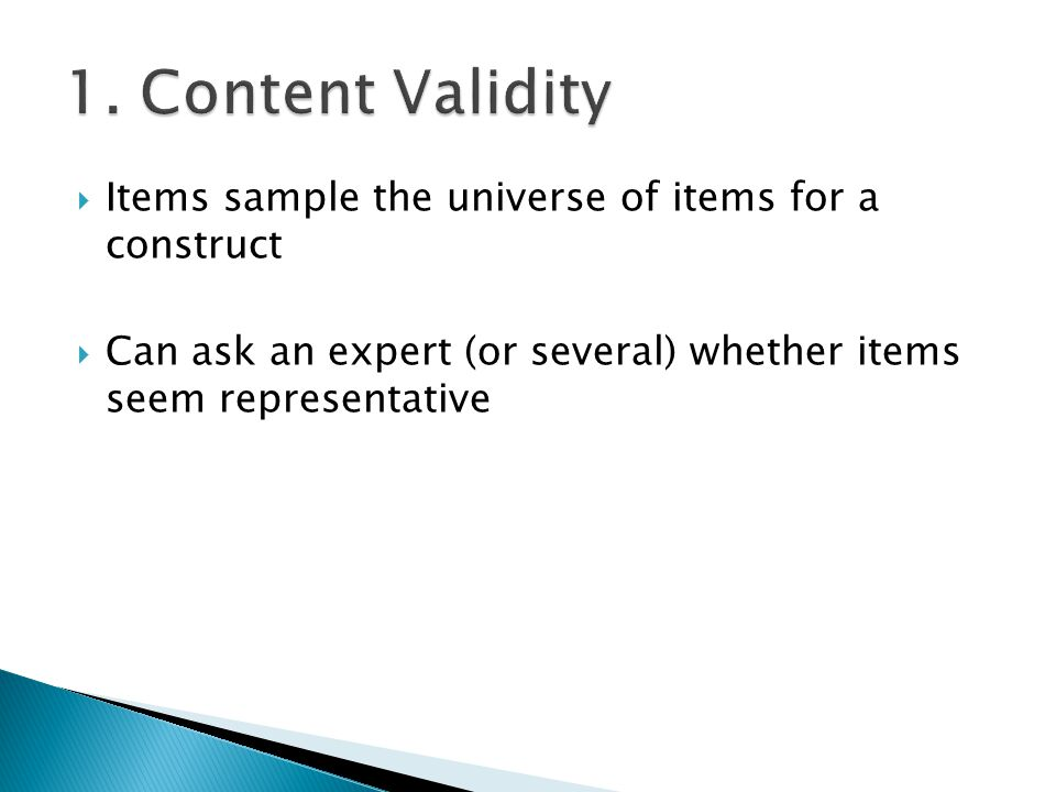  Items sample the universe of items for a construct  Can ask an expert (or several) whether items seem representative