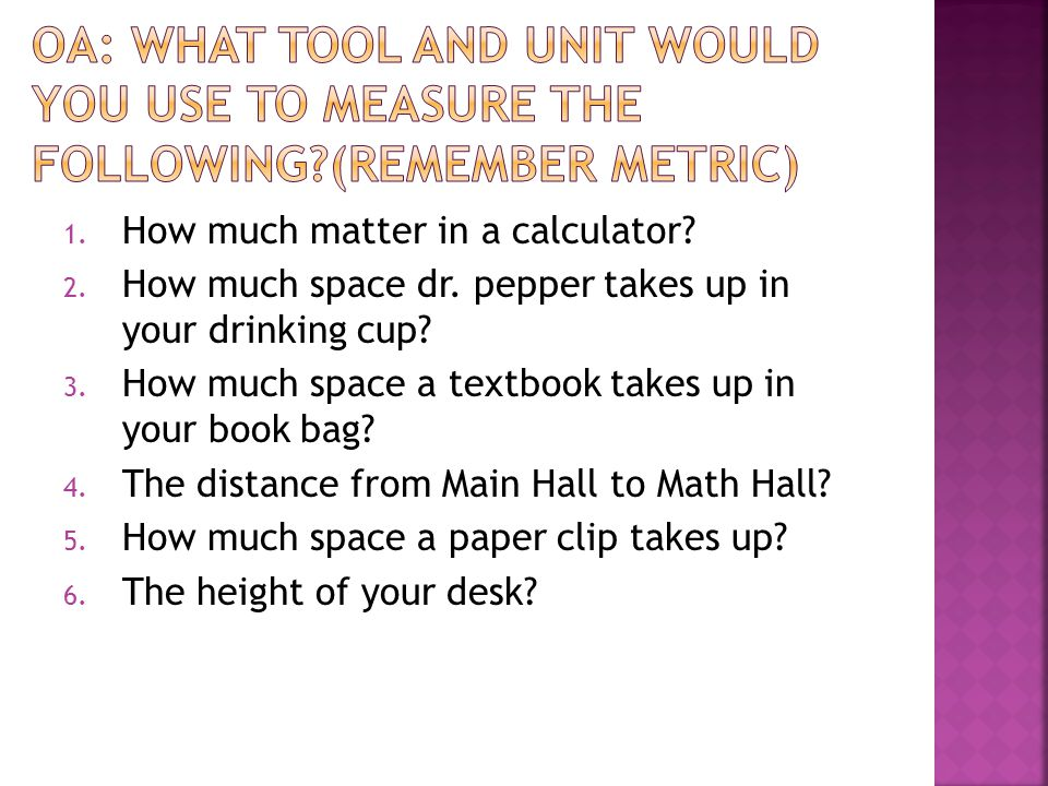 1.How much matter in a calculator. 2. How much space dr.