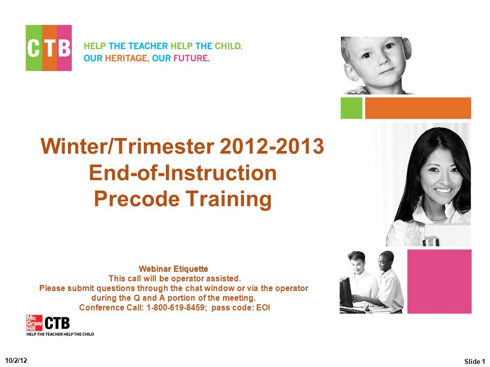 Winter/Trimester 2012-2013 End-of-Instruction Precode Training Webinar Etiquette Webinar Etiquette This call will be operator assisted. Please submit