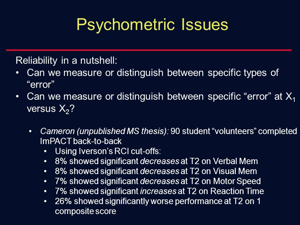 Psychometric Issues Reliability in a nutshell: Can we measure or distinguish between specific types of error Can we measure or distinguish between specific error at X 1 versus X 2 .