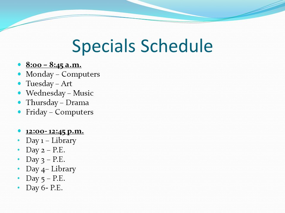 Specials Schedule 8:00 – 8:45 a.m.