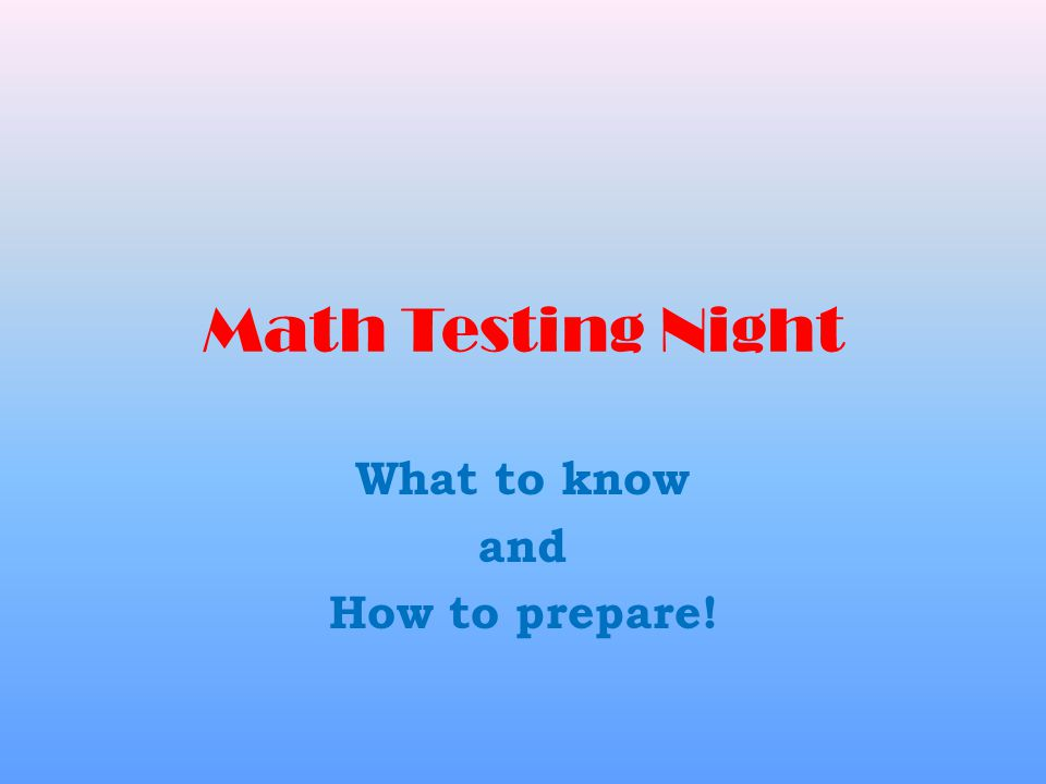 Math Testing Night What to know and How to prepare!