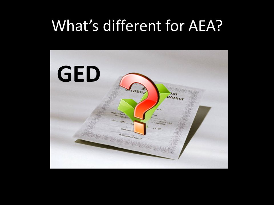 What's different for AEA? GED