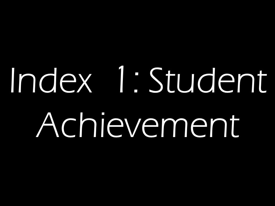 Index 1: Student Achievement