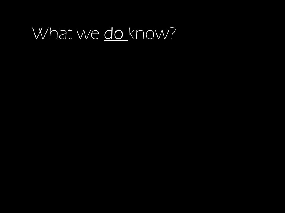 What we do know?