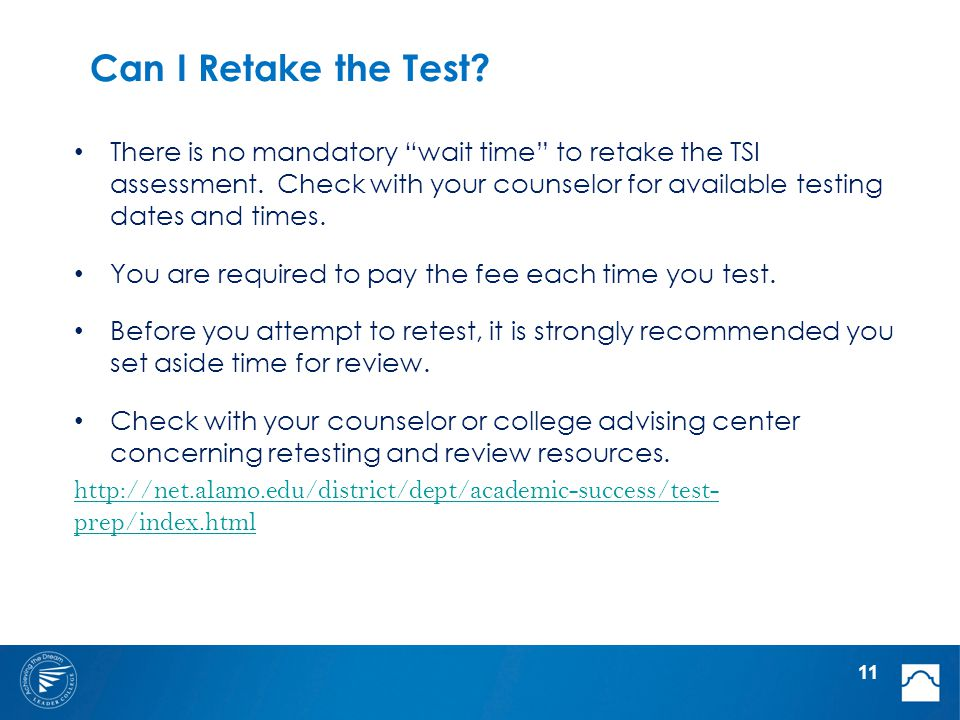 Can I Retake the Test. There is no mandatory wait time to retake the TSI assessment.
