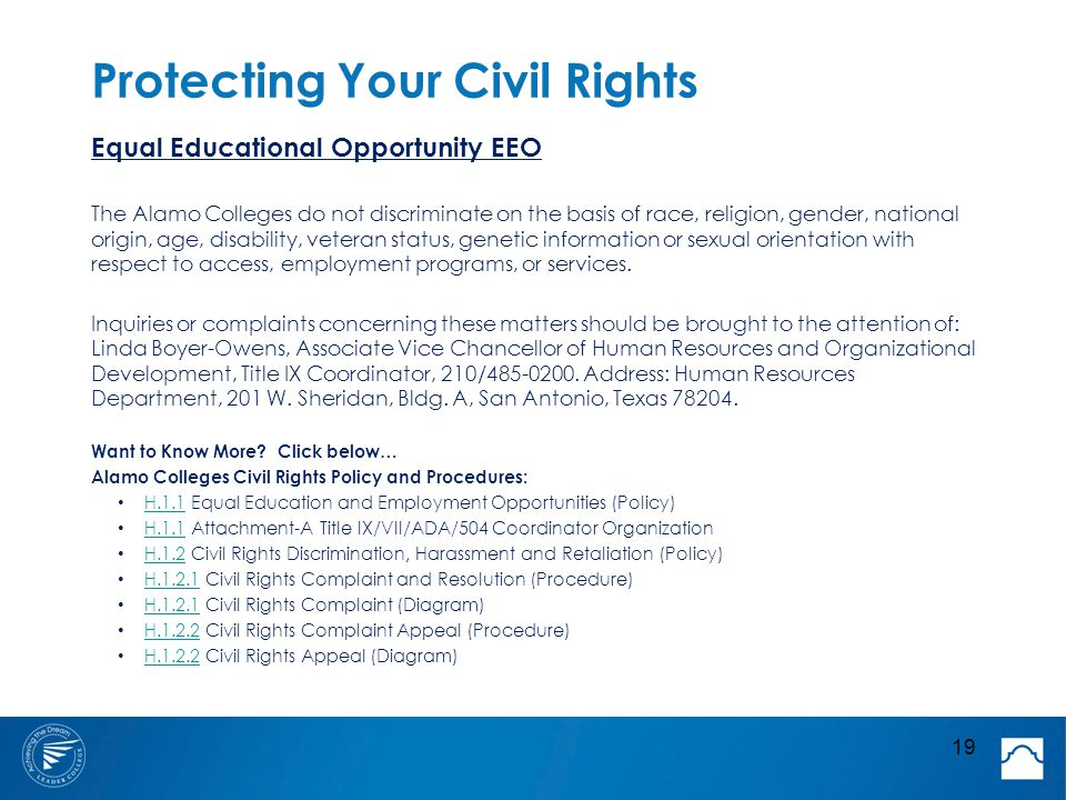 Protecting Your Civil Rights 19 Equal Educational Opportunity EEO The Alamo Colleges do not discriminate on the basis of race, religion, gender, national origin, age, disability, veteran status, genetic information or sexual orientation with respect to access, employment programs, or services.