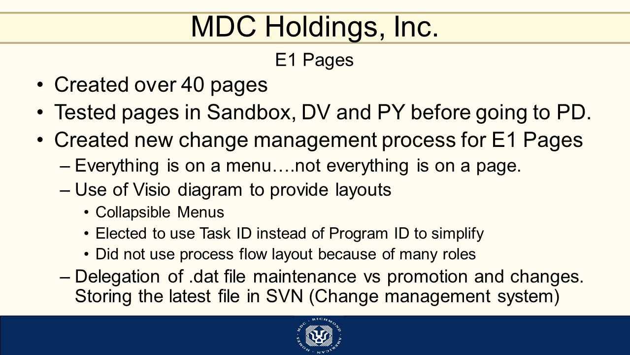 MDC Holdings, Inc. E1 Pages Created over 40 pages Tested pages in Sandbox, DV and PY before going to PD. Created new change management process for E1