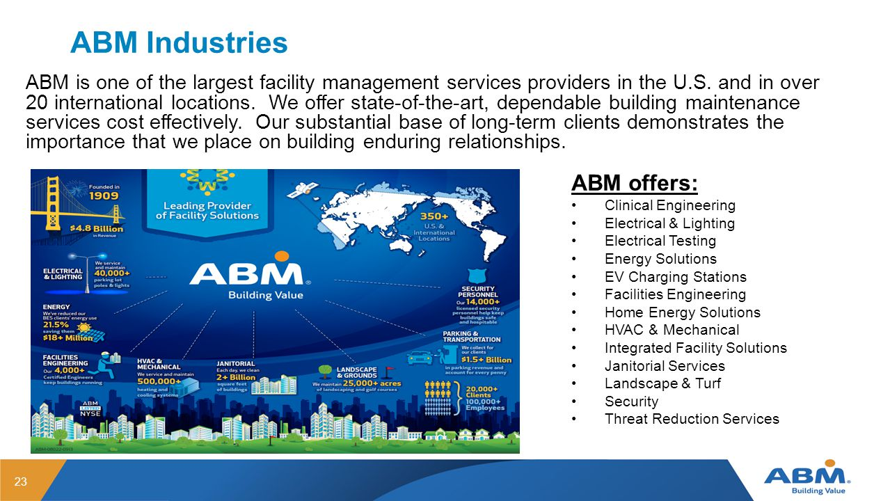 ABM Industries ABM is one of the largest facility management services providers in the U.S.