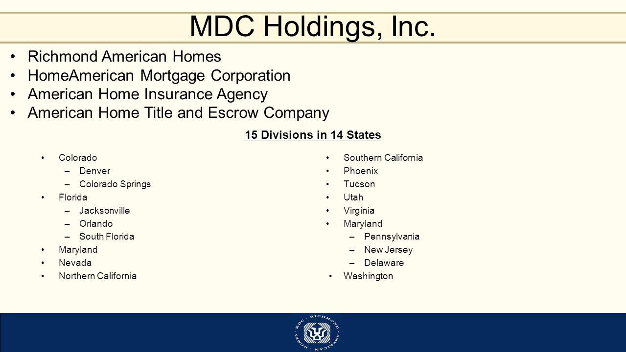 MDC Holdings, Inc. Colorado –Denver –Colorado Springs Florida –Jacksonville –Orlando –South Florida Maryland Nevada Northern California Southern Calif