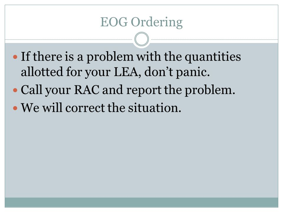 EOG Ordering If there is a problem with the quantities allotted for your LEA, don't panic.