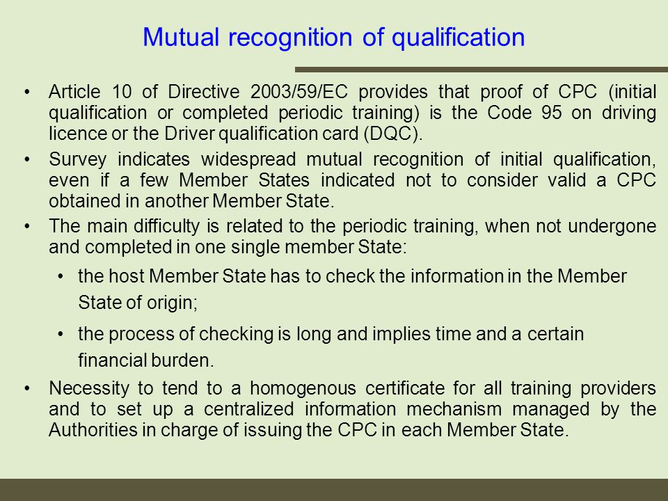 Mutual recognition of qualification Article 10 of Directive 2003/59/EC provides that proof of CPC (initial qualification or completed periodic training) is the Code 95 on driving licence or the Driver qualification card (DQC).