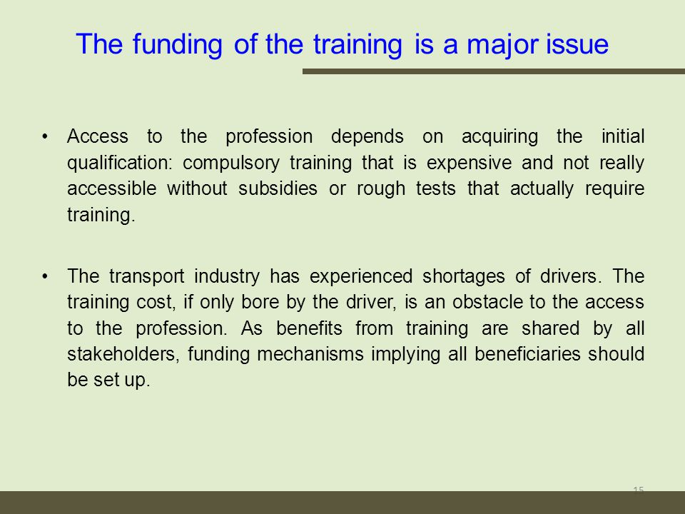 The funding of the training is a major issue 15 Access to the profession depends on acquiring the initial qualification: compulsory training that is expensive and not really accessible without subsidies or rough tests that actually require training.
