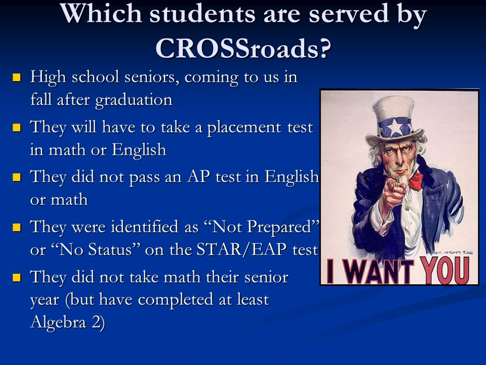 Which students are served by CROSSroads? High school seniors, coming to us in fall after graduation High school seniors, coming to us in fall after gr