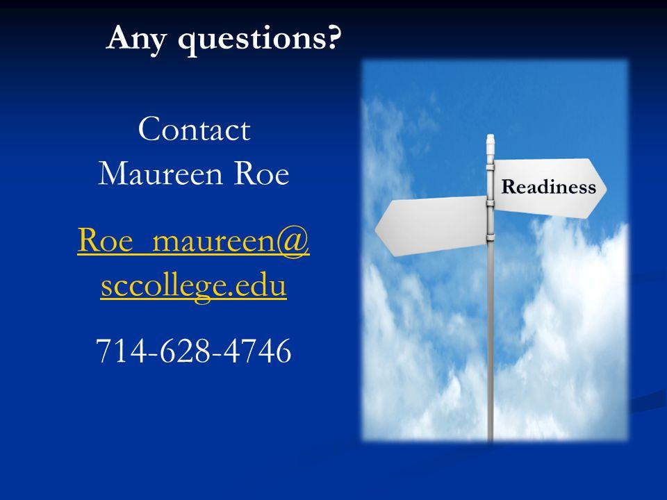 Any questions? Readiness Contact Maureen Roe Roe_maureen@ sccollege.edu 714-628-4746