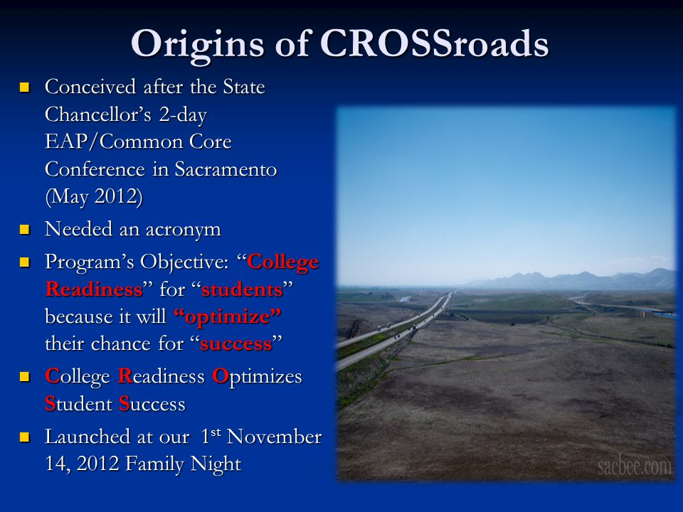 Origins of CROSSroads Conceived after the State Chancellor's 2-day EAP/Common Core Conference in Sacramento (May 2012) Needed an acronym Program's Obj