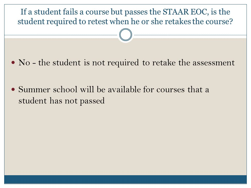If a student fails a course but passes the STAAR EOC, is the student required to retest when he or she retakes the course.